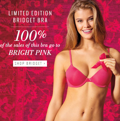 All sales of the Bridget bra go to BRIGHT PINK